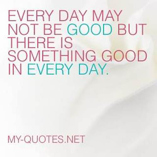 Every Day May Not Be Good My Quotesnet