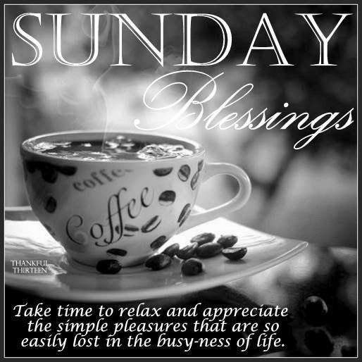 Sunday Blessings Take Time To Relax Pictures Photos And Images For