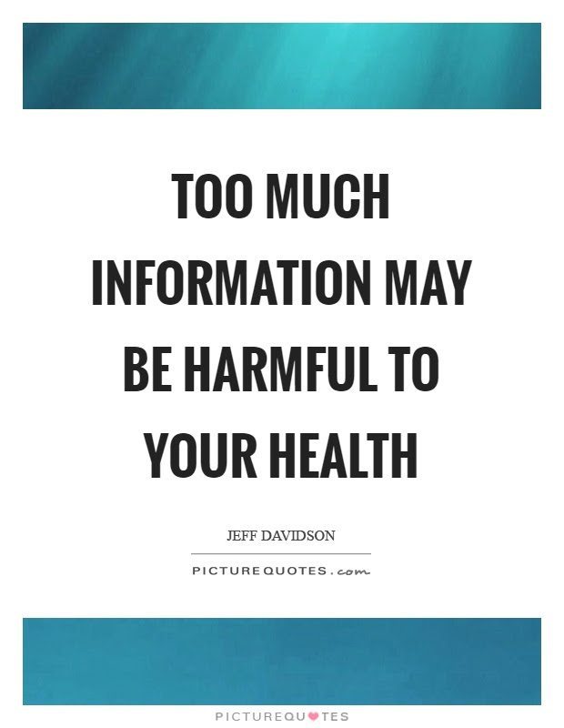 Too Much Information May Be Harmful To Your Health Picture Quotes