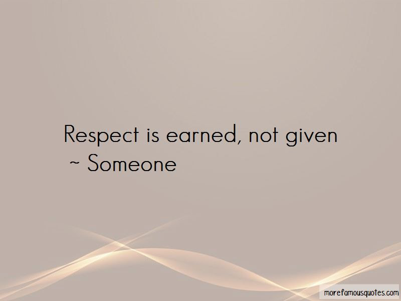 Respect Is Earned Not Given Quotes Top 3 Quotes About Respect Is