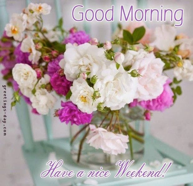 Good Morning Have A Nice Weekend Pictures Photos And Images For
