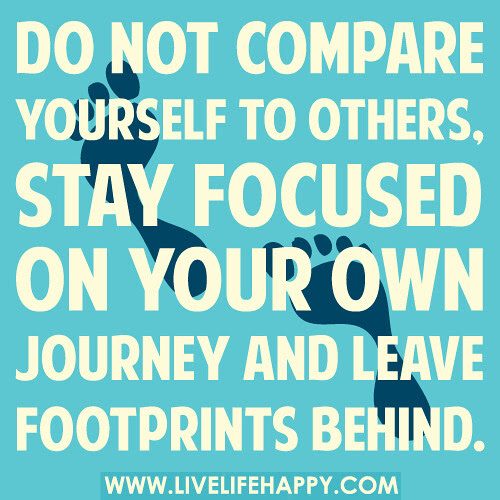 Dont Ever Compare Yourself To Others Live Life Happy