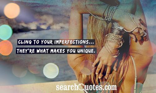 Cling To Your Imperfectionstheyre What Makes You Unique