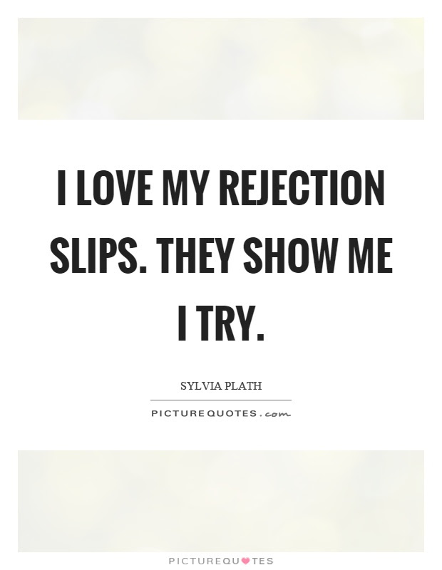 I Love My Rejection Slips They Show Me I Try Picture Quotes