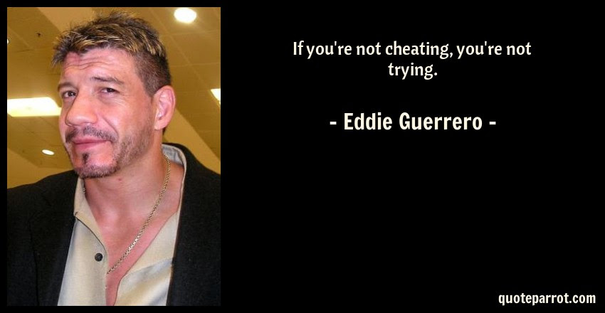 If Youre Not Cheating Youre Not Trying By Eddie Guerrero