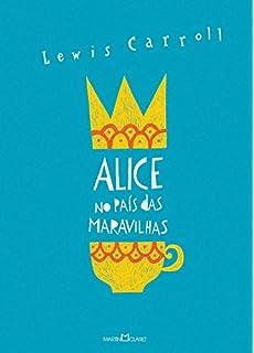 Alice no País das Maravilhas. Alice Através do Espelho e o que Ela Encontrou por Lá