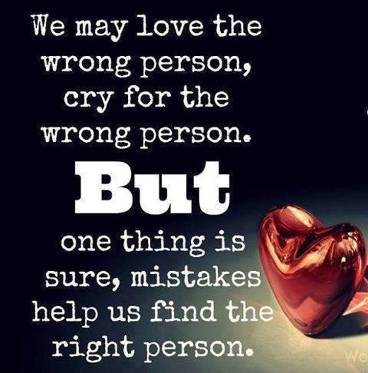 We May Love The Wrong Person Cry For The Wrong Person But One