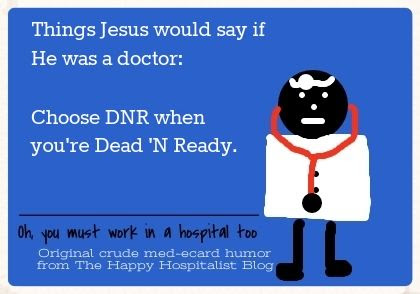 Things Jesus would say if he was a doctor.  Choose DNR when you're Dead 'N Ready nurse ecard humor photo.