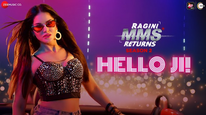 Hello Ji - Video song Download Ragini MMS Returns Season 2 | Sunny Leone