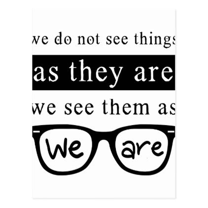 We Do Not See Things As They Are Postcard