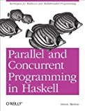 Parallel and Concurrent Programming in Haskell: Techniques for Multicore and Multithreaded Programming Kindle Edition