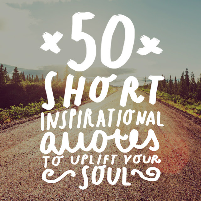 50 Short Inspirational Quotes To Uplift Your Soul Bright Drops