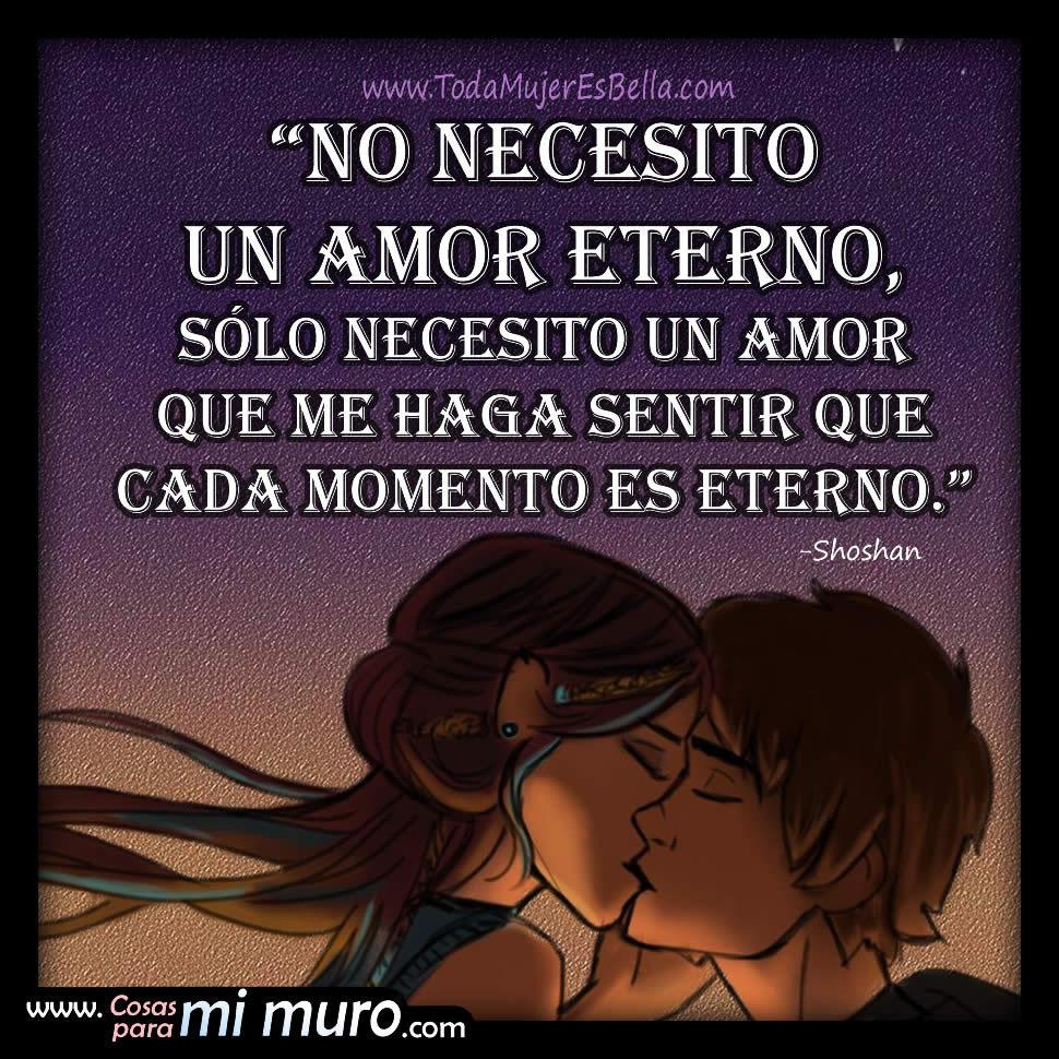 No Necesito Un Amor Eterno Cosas Para Mi Muro