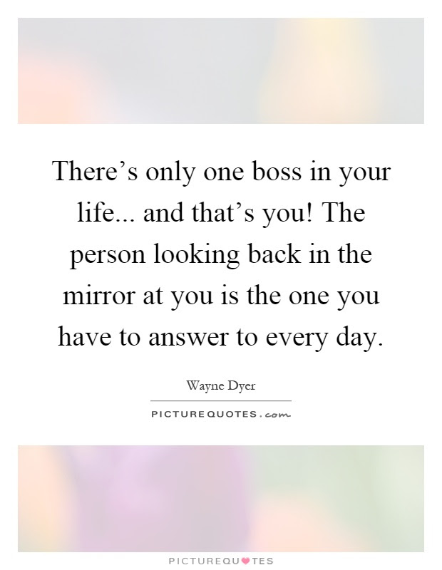 Theres Only One Boss In Your Life And Thats You The Person
