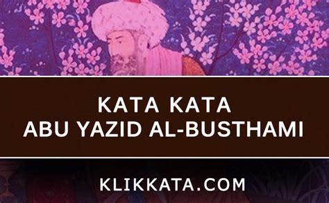 kata bijak islami kumpulan kata kata hikmah abu yazid al