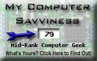 My computer geek score is greater than 79% of all people in the world! How do you compare? Click here to find out!