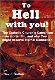 To Hell with You! - The Catholic Church's Catechism on mortal Sin, and why You might deserve eternal Damnation