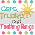 Cars, Trucks, & Teething Rings