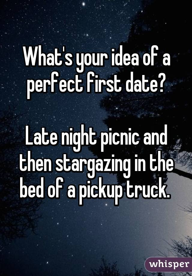 Whats Your Idea Of A Perfect First Date Late Night Picnic And Then
