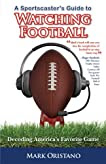 A Sportscaster's Guide to Watching Football: Decoding America's Favorite Game