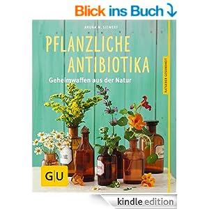 Pflanzliche Antibiotika: Geheimwaffen aus der Natur (Körper, Geist & Seele)