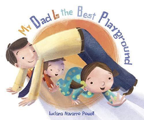 My Dad Is the Best Playground by [Luciana Navarro Powell]