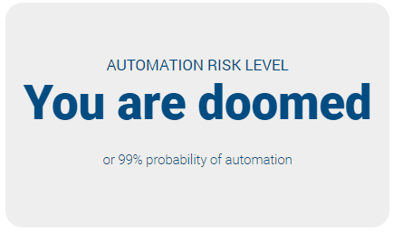 Data entry keyers have 99% risk of being replaced by robots, from https://willrobotstakemyjob.com/43-9021-data-entry-keyers