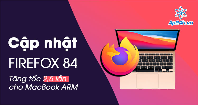 Cập nhật Firefox cho MacBook Arm tăng tốc hơn 250%