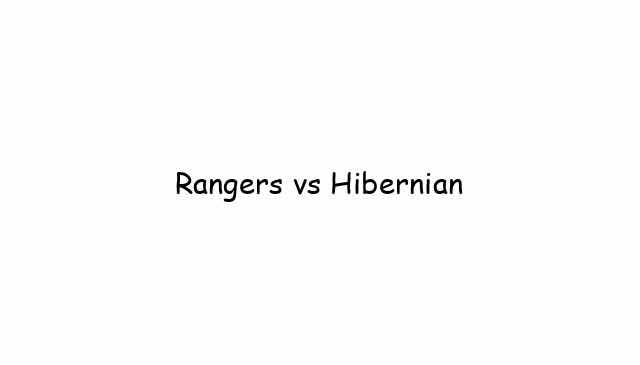 Rangers vs Hibernian