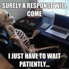 Surely a response will come I just have to wait patiently... - Social  Network Skeleton - quickmeme