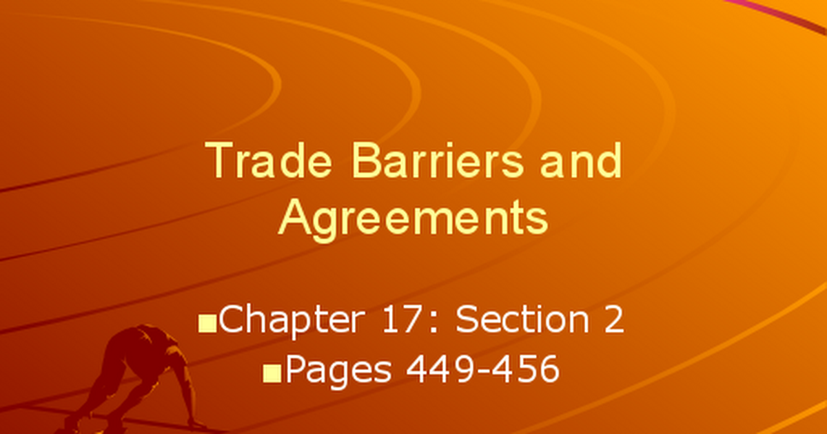 Chapter 17 Section 2 Trade Barriers And Agreementsppt Google Slides