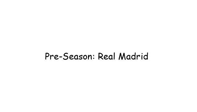 Pre-Season: Real Madrid