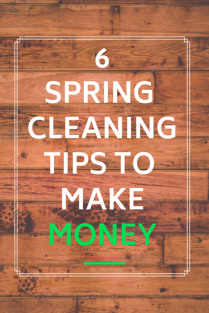 6 spring cleaning tips to make money