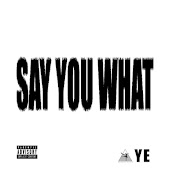 Say You What (feat. Saint)