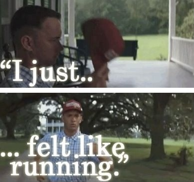 "Forrest Gump - ""I just felt like running"""