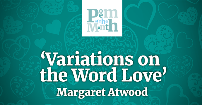 Variations on the Word Love Margaret Atwood poem of the month banner
