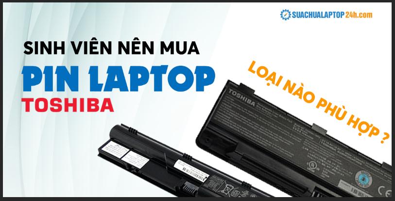 sinh-vien-nen-mua-pin-laptop-toshiba-loai-nao