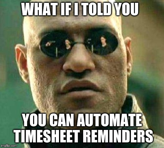Time sheet reminders can be automated with chatbots
