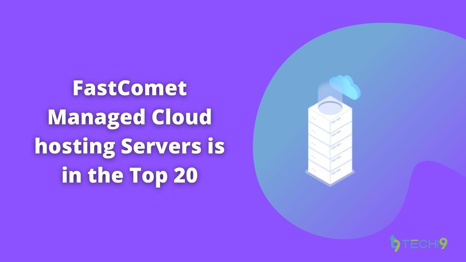 FastComet Managed Cloud hosting Servers is in the Top 20
