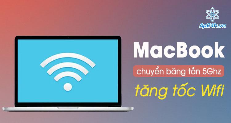 Tang toc Wifi cho MacBook cuc nhanh bang cach chuyen doi bang tan 5Ghz