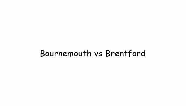 Bournemouth vs Brentford
