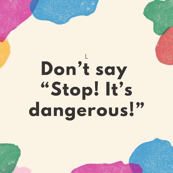"""Don't Say """"Stop, it's dangerous!"""""""