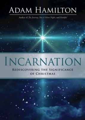 Incarnation: Rediscovering the Significance of Christmas  -     By: Adam Hamilton