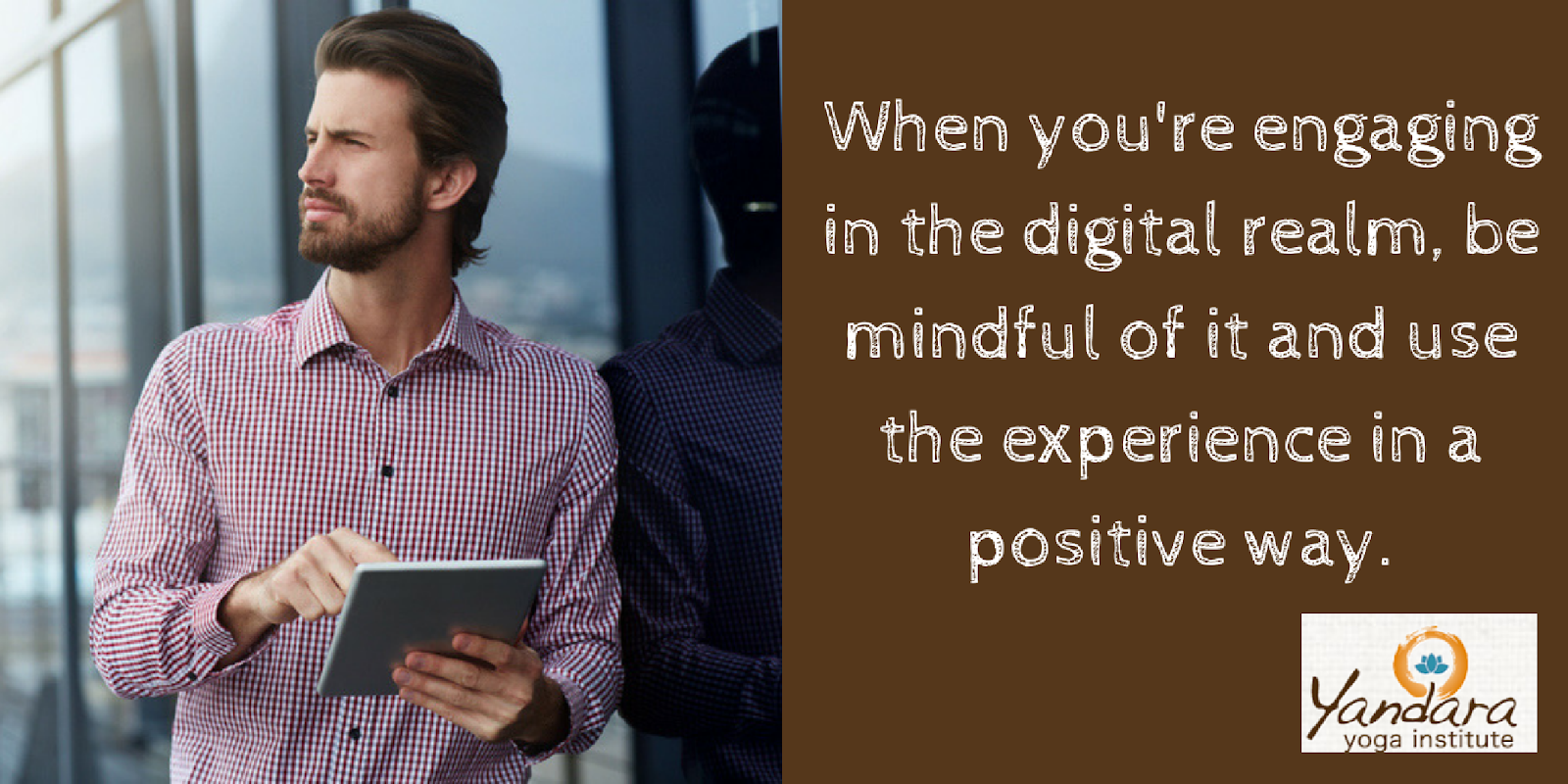 Use digital experiences in a positive way.