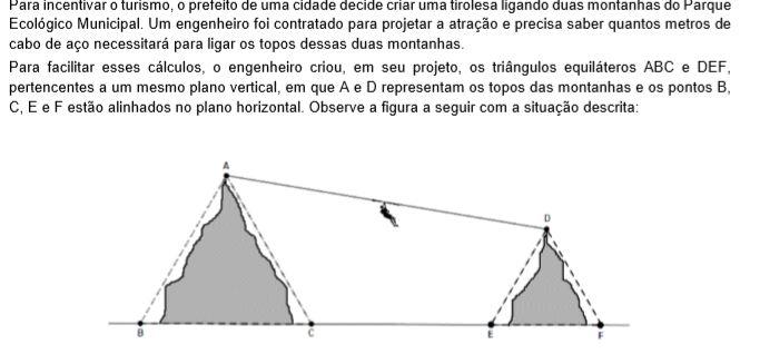 Sabendo que os triângulos equiláteros ABC e DEF têm, respectivamente, 32 metros e 16 metros de lado; e que a distância entre os pontos C e E é de 23 metros, a medida de cabo de aço (AD), em metros, que o engenheiro encontrará será de