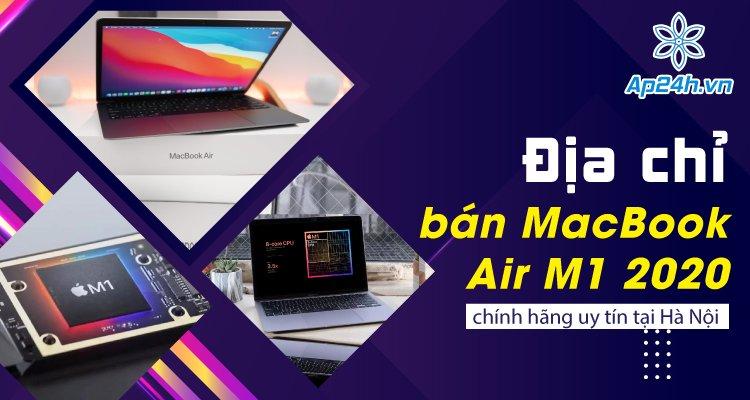 Địa chỉ mua MacBook Air 2020 M1 uy tín tại Hà Nội