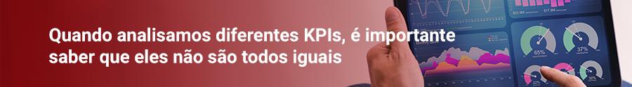 Quando analisamos diferentes KPIs, é importante saber que eles não são todos iguais