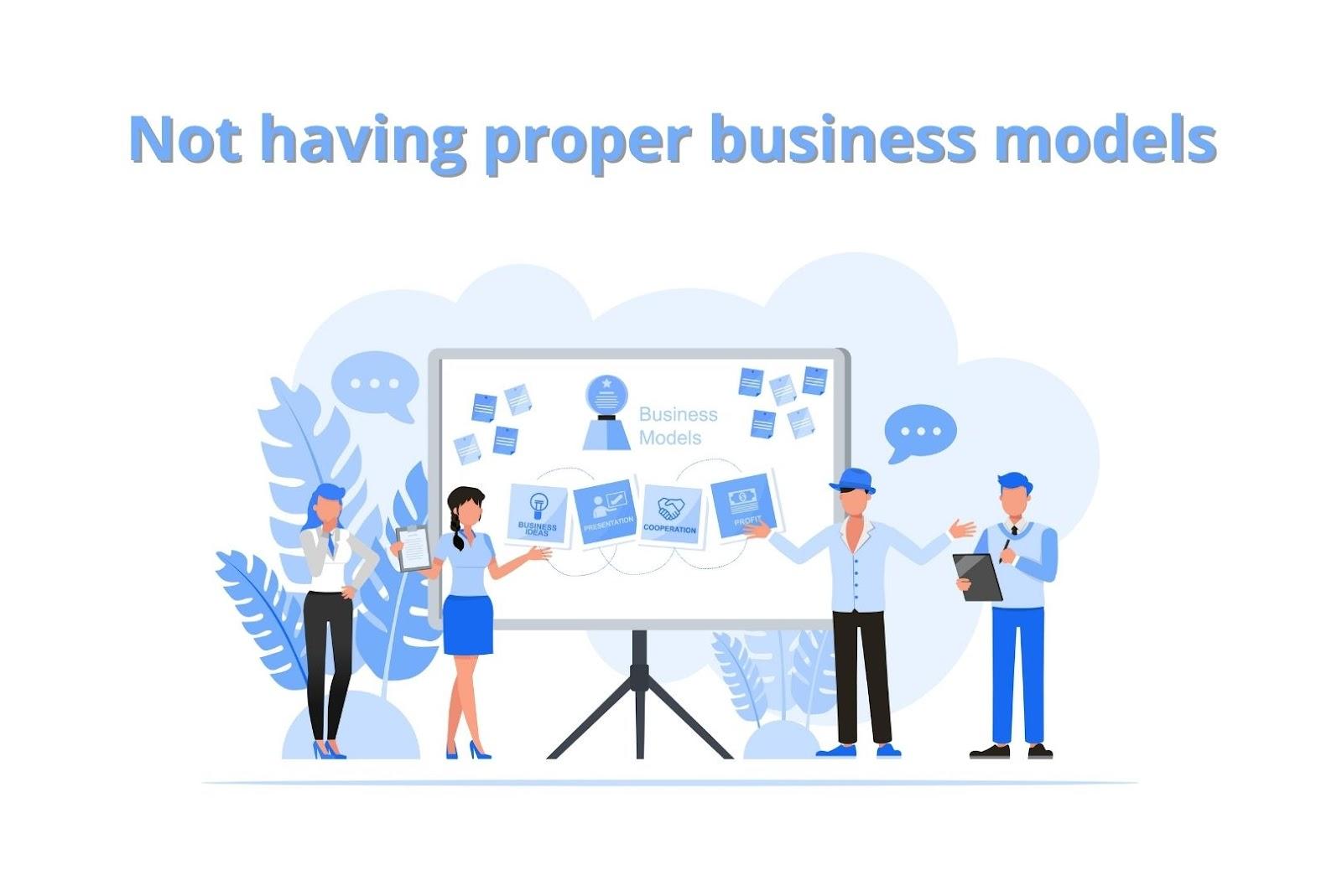 Not having proper business models