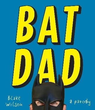 BatDad: A Parody: Wilson, Blake: 9780451495501: Amazon.com: Books