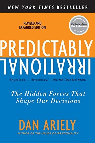 Predictably Irrational: The Hidden Forces That Shape Our Decisions.